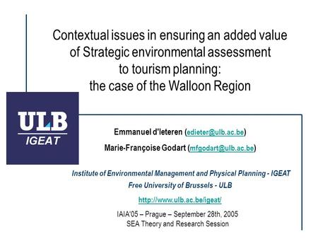 Contextual issues in ensuring an added value of Strategic environmental assessment to tourism planning: the case of the Walloon Region Emmanuel d'Ieteren.