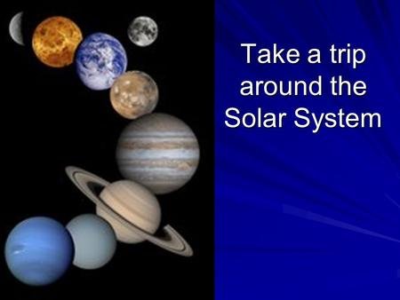 Take a trip around the Solar System. What's in our Solar System? 1 Sun 8 Planets ( 170 Moons) 5 Dwarf Planets 1 Asteroid Belt VariousCometsMeteoroidsAsteroids.
