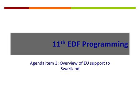 11 th EDF Programming Agenda item 3: Overview of EU support to Swaziland.