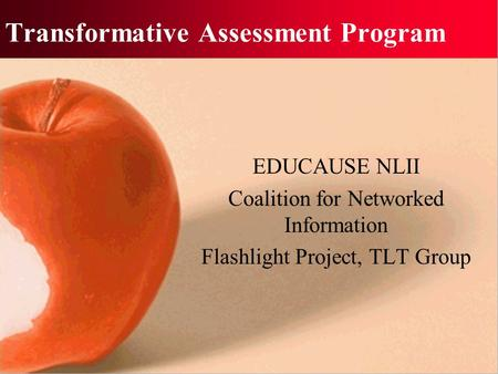 Transformative Assessment Program EDUCAUSE NLII Coalition for Networked Information Flashlight Project, TLT Group.