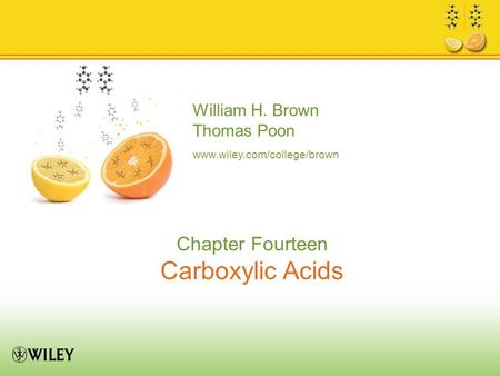 William H. Brown Thomas Poon www.wiley.com/college/brown Chapter Fourteen Carboxylic Acids.