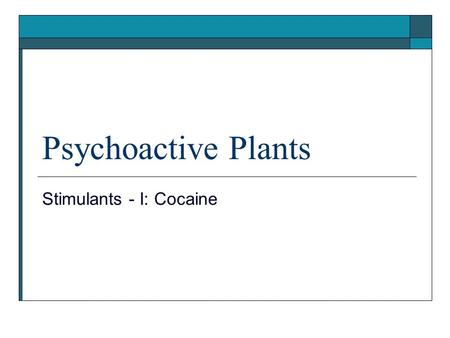 Psychoactive Plants Stimulants - I: Cocaine. Psychoactive Plants  Psychoactive plants act on the central nervous system - often by influencing neurotransmitters.