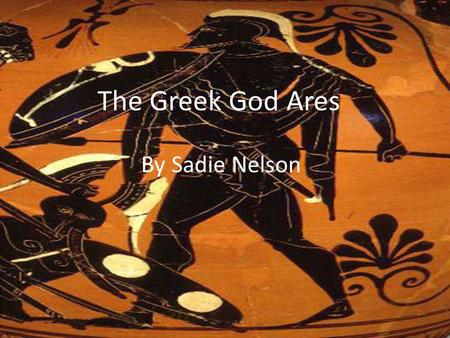 The Greek God Ares By Sadie Nelson.
