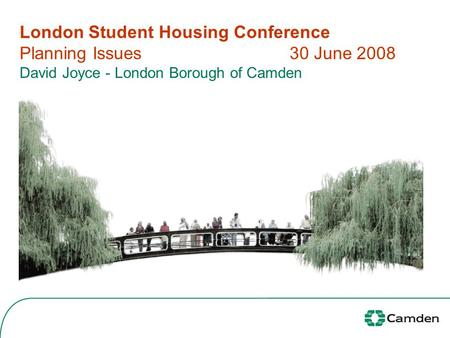 London Student Housing Conference Planning Issues30 June 2008 David Joyce - London Borough of Camden.