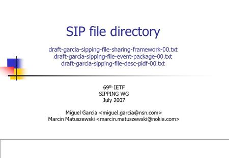 SIP file directory draft-garcia-sipping-file-sharing-framework-00.txt draft-garcia-sipping-file-event-package-00.txt draft-garcia-sipping-file-desc-pidf-00.txt.