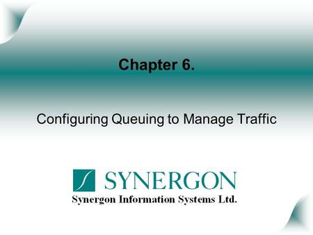 Chapter 6. Configuring Queuing to Manage Traffic.