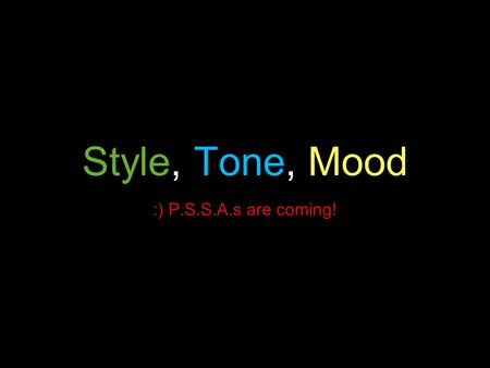 Style, Tone, Mood :) P.S.S.A.s are coming!. Style #1 Dear Sir, After examining your job description, I feel I am an excellent candidate. I have many years.