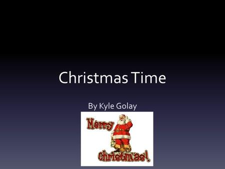 Christmas Time By Kyle Golay. My favorite Christmas movie Written by David Berenbaum Directed by Jon Favreau Day publishedq.