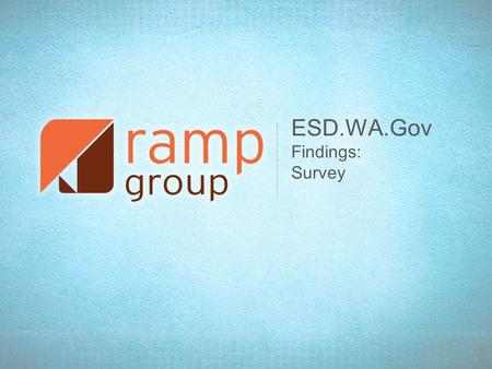 ESD.WA.Gov Findings: Survey. User Survey Survey Period: May 9 – 23 Respondents: 1,050 Primary Goal: Identify primary user tasks.