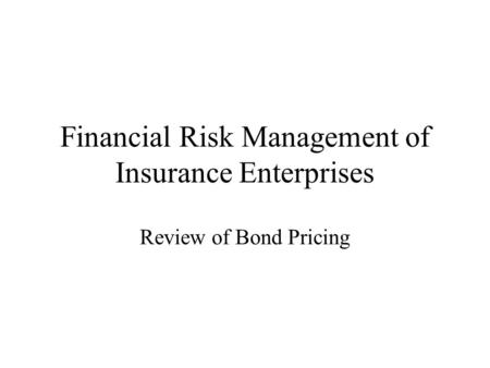 Financial Risk Management of Insurance Enterprises Review of Bond Pricing.