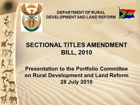 DEPARTMENT OF RURAL DEVELOPMENT AND LAND REFORM SECTIONAL TITLES AMENDMENT BILL, 2010 Presentation to the Portfolio Committee on Rural Development and.