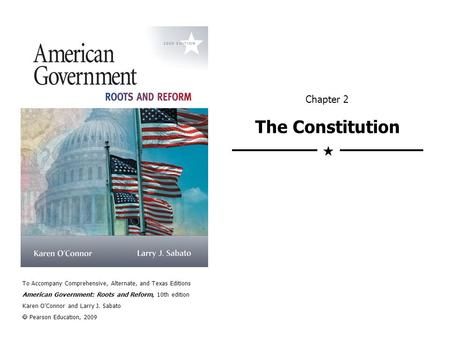 To Accompany Comprehensive, Alternate, and Texas Editions American Government: Roots and Reform, 10th edition Karen O'Connor and Larry J. Sabato  Pearson.