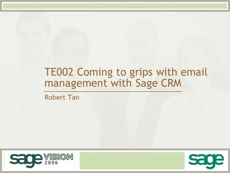 TE002 Coming to grips with email management with Sage CRM Robert Tan.