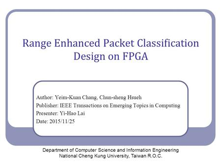 Range Enhanced Packet Classification Design on FPGA Author: Yeim-Kuan Chang, Chun-sheng Hsueh Publisher: IEEE Transactions on Emerging Topics in Computing.