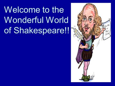 Welcome to the Wonderful World of Shakespeare!!. Shakespeare's England Lived in England during the Renaissance –Renaissance: focused on individual human.