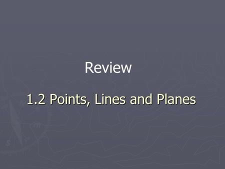 1.2 Points, Lines and Planes Review. 1.2 Points, Lines and Planes Point:Represents a ______ – has __ size Named by a _______ letter: Examples: