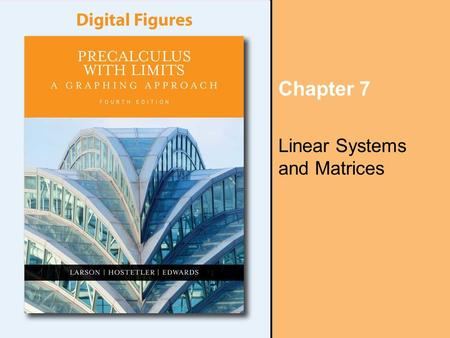Chapter 7 Linear Systems and Matrices. Copyright © Houghton Mifflin Company. All rights reserved. Digital Figures, 7–2 Section 7.1, The Method of Substitution,