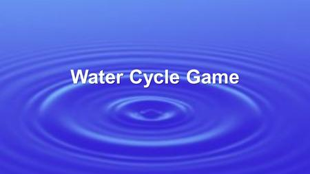 Water Cycle Game. Background Information: Water movement depends on energy from the sun (radiant energy) and gravity. Sometimes water does not go anywhere.