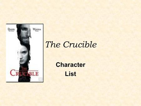 The Crucible Character List. Characters Reverend Parris: paranoid minister of Salem Betty Parris: Parris' daughter, acting bewitched Tituba: Parris' West.