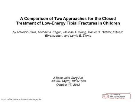 A Comparison of Two Approaches for the Closed Treatment of Low-Energy Tibial Fractures in Children by Mauricio Silva, Michael J. Eagan, Melissa A. Wong,