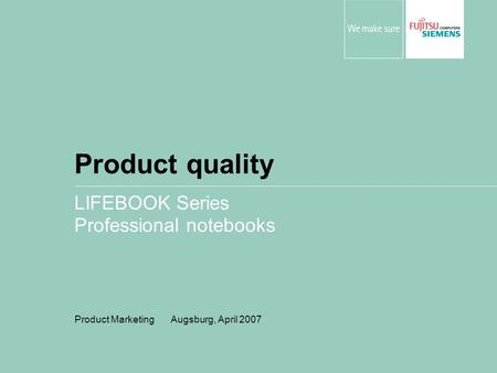 Product quality LIFEBOOK Series Professional notebooks Product Marketing Augsburg, April 2007.