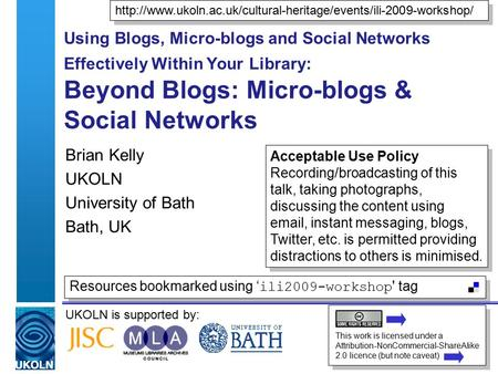 UKOLN is supported by: Using Blogs, Micro-blogs and Social Networks Effectively Within Your Library: Beyond Blogs: Micro-blogs & Social Networks Brian.
