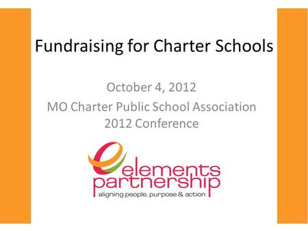 Fundraising for Charter Schools October 4, 2012 MO Charter Public School Association 2012 Conference.