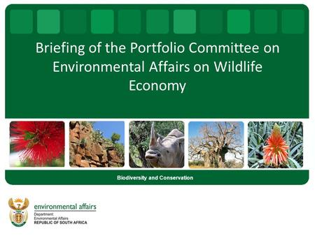 Briefing of the Portfolio Committee on Environmental Affairs on Wildlife Economy Biodiversity and Conservation.
