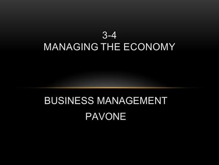 BUSINESS MANAGEMENT PAVONE 3-4 MANAGING THE ECONOMY.