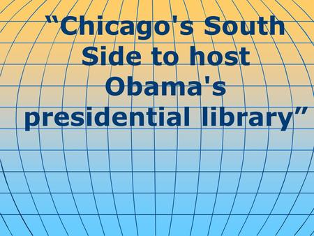 """Chicago's South Side to host Obama's presidential library"""