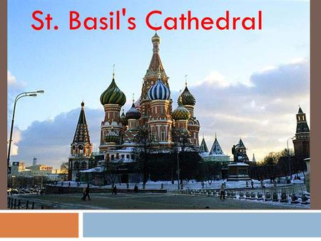 St. Basil's Cathedral. Where was built? Orthodox temple, located on the red square of China-town in Moscow. Widely known monument of Russian architecture.