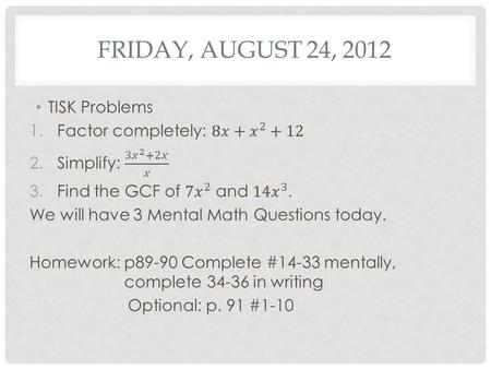 FRIDAY, AUGUST 24, 2012. HOMEWORK CHECK Please pass in your write-ups then check your answers to the homework from Wednesday night: p. 81-82 #42-50 even.