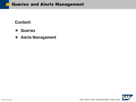  SAP AG 2003 Queries Alerts Management Content Queries and Alerts Management.