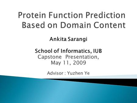 Ankita Sarangi School of Informatics, IUB Capstone Presentation, May 11, 2009 Advisor : Yuzhen Ye.