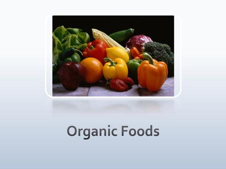 "Write down one or two words that describe what the term ""organic"" means to you. Then, we'll discuss your responses as a group. Video 1 Video 2."
