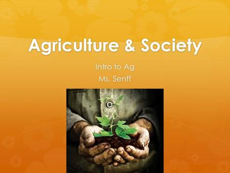 Agriculture & Society Intro to Ag Ms. Senff. Mind-Moover  What are some common misconceptions about agriculture? What are some common misconceptions.