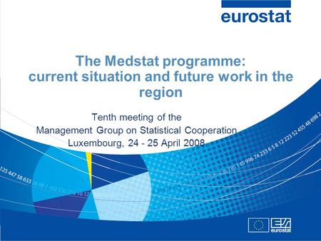The Medstat programme: current situation and future work in the region Tenth meeting of the Management Group on Statistical Cooperation Luxembourg, 24.