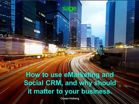 How to use eMarketing and Social CRM, and why should it matter to your business. Ocean Helberg.