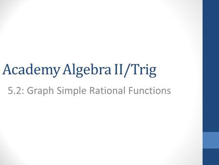 Academy Algebra II/Trig 5.2: Graph Simple Rational Functions.
