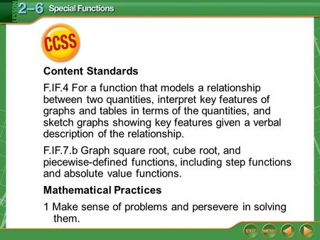 CCSS Content Standards F.IF.4 For a function that models a relationship between two quantities, interpret key features of graphs and tables in terms of.