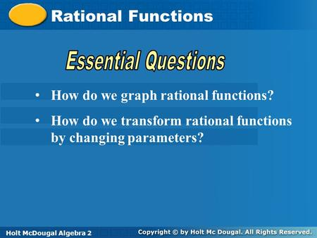 Holt McDougal Algebra 2 Rational <strong>Functions</strong> Holt Algebra 2Holt McDougal Algebra 2 How do we graph rational <strong>functions</strong>? How do we transform rational <strong>functions</strong>.