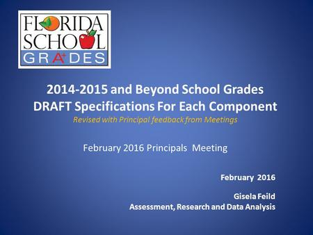 2014-2015 and Beyond School Grades DRAFT Specifications For Each Component Revised with Principal feedback from Meetings February 2016 Principals Meeting.