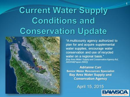 "1 Adrianne Carr Senior Water Resources Specialist Bay Area Water Supply and Conservation Agency April 15, 2015 ""A multicounty agency authorized to plan."