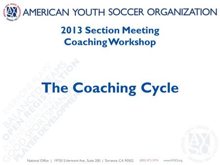 2013 Section Meeting Coaching Workshop The Coaching Cycle.