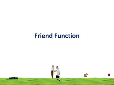 Friend Function. 2 Any data which is declared private inside a class is not accessible from outside the class. A non-member function cannot have an access.