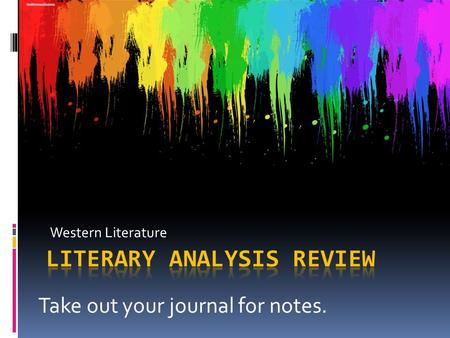 Western Literature Take out your journal for notes.