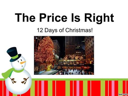 "The Price Is Right 12 Days of Christmas!. What is the ""12 Days of Christmas?"" A Christmas Carol from England. Written around 1790."