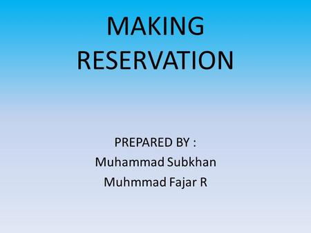 MAKING RESERVATION PREPARED BY : Muhammad Subkhan Muhmmad Fajar R.