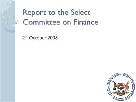 Report to the Select Committee on Finance 24 October 2008.