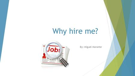 Why hire me? By: Miguel Marante. In this presentation I will talk about the main reasons why I should be hired 1. At the Operational Plan 2. Important.